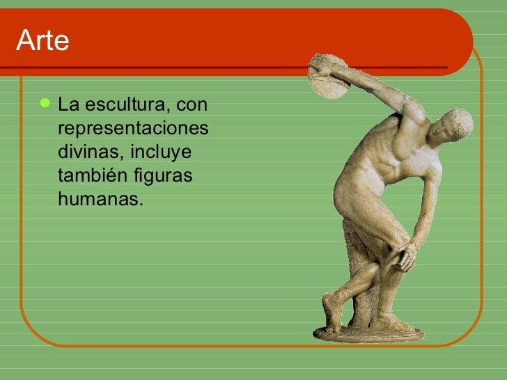 Arte <ul><li>La escultura, con representaciones divinas, incluye también figuras humanas.  </li></ul>