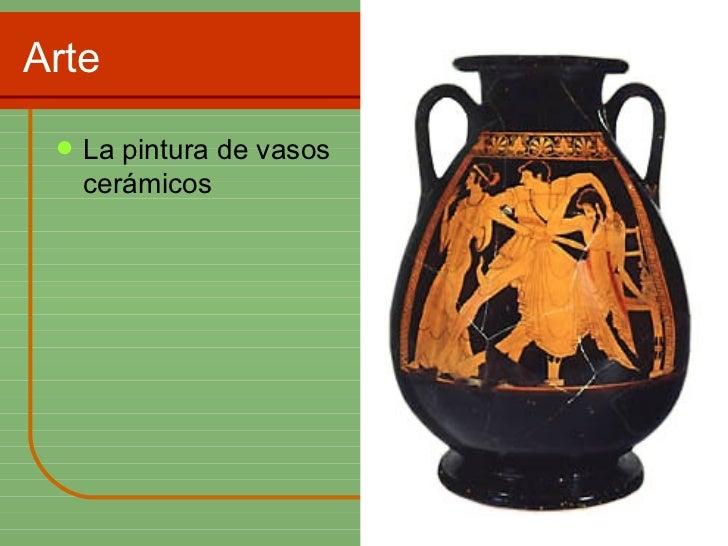 Arte  <ul><li>La pintura de vasos cerámicos  </li></ul>