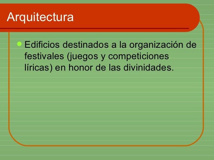 Arquitectura <ul><li>Edificios destinados a la organización de festivales (juegos y competiciones líricas) en honor de las...