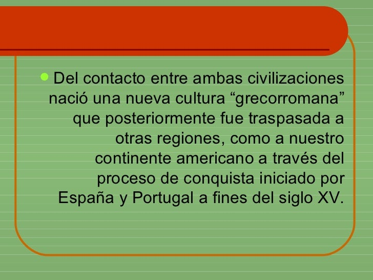 """<ul><li>Del contacto entre ambas civilizaciones nació una nueva cultura """"grecorromana"""" que posteriormente fue traspasada a..."""