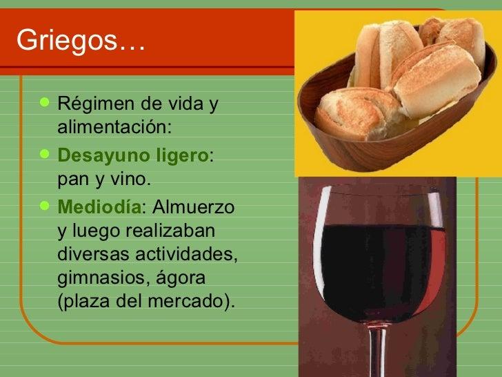 Griegos… <ul><li>Régimen de vida y alimentación: </li></ul><ul><li>Desayuno ligero : pan y vino. </li></ul><ul><li>Mediodí...