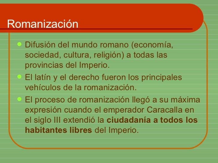 Romanización <ul><li>Difusión del mundo romano (economía, sociedad, cultura, religión) a todas las provincias del Imperio....