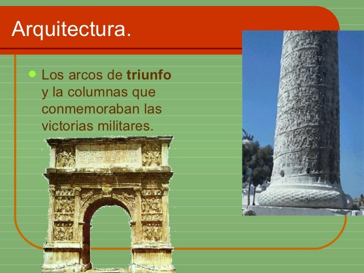 Arquitectura. <ul><li>Los arcos de  triunfo  y la columnas que conmemoraban las victorias militares.   </li></ul>
