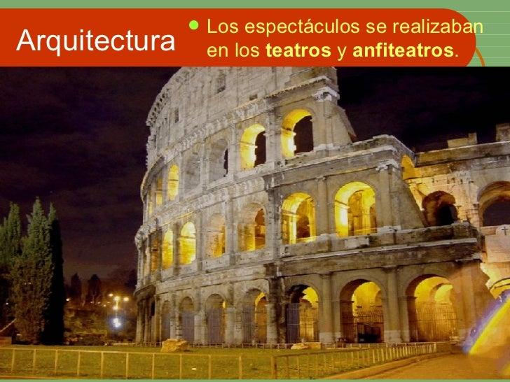 Arquitectura <ul><li>Los espectáculos se realizaban en los  teatros  y  anfiteatros .  </li></ul>