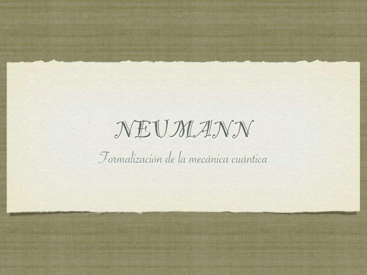 NEUMANNFormalización de la mecánica cuántica