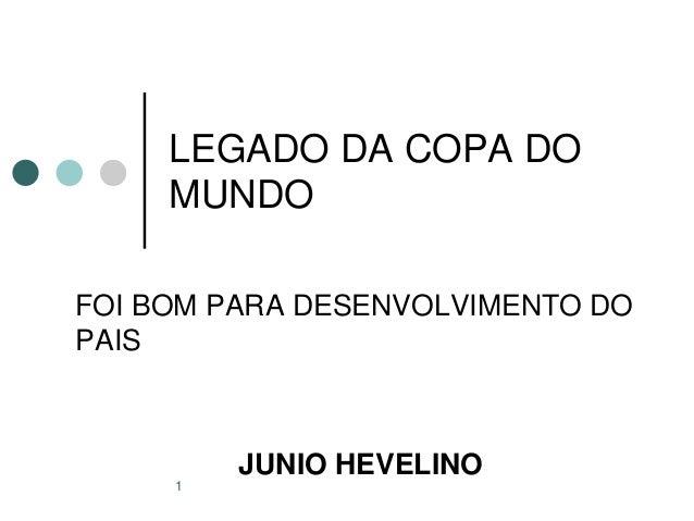 1 LEGADO DA COPA DO MUNDO FOI BOM PARA DESENVOLVIMENTO DO PAIS JUNIO HEVELINO