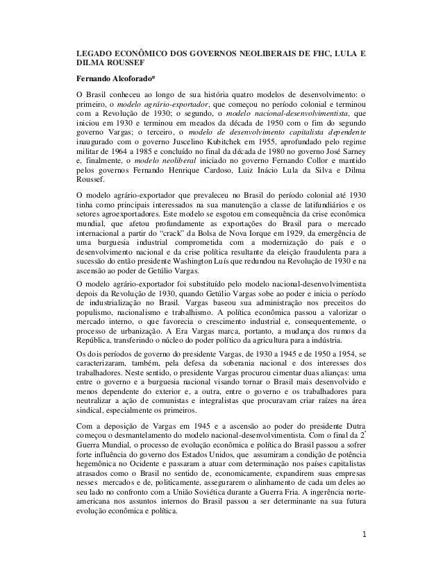 LEGADO ECONÔMICO DOS GOVERNOS NEOLIBERAIS DE FHC, LULA E  DILMA ROUSSEF  Fernando Alcoforado*  O Brasil conheceu ao longo ...