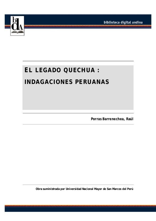 EL LEGADO QUECHUA : INDAGACIONES PERUANAS Porras Barrenechea, Raúl Obra suministrada por Universidad Nacional Mayor de San...