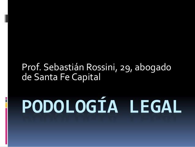PODOLOGÍA LEGAL Prof. Sebastián Rossini, 29, abogado de Santa Fe Capital