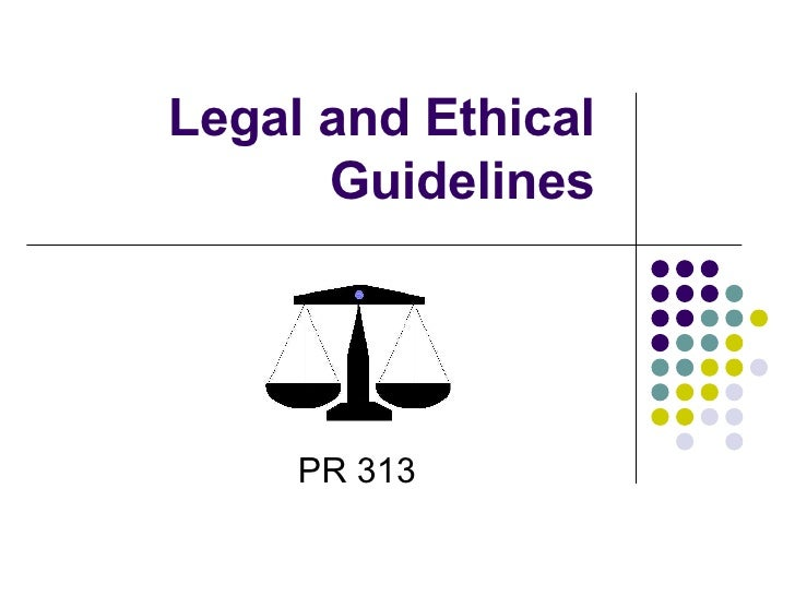 Legal and Ethical Guidelines PR 313