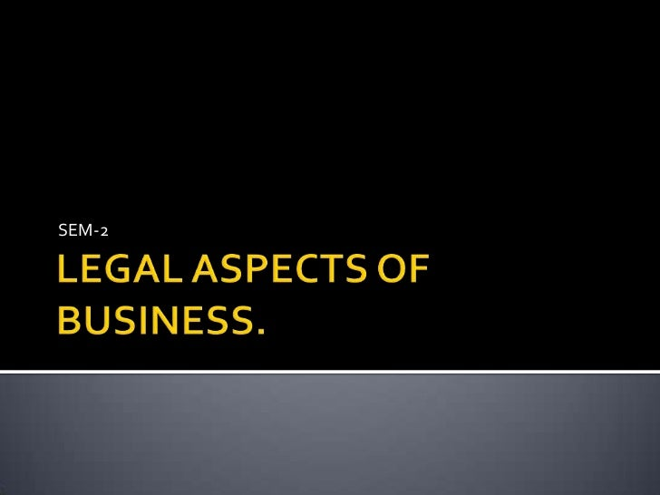 LEGAL ASPECTS OF BUSINESS.<br />SEM-2<br />