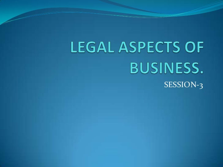 LEGAL ASPECTS OF BUSINESS.<br />SESSION-3<br />