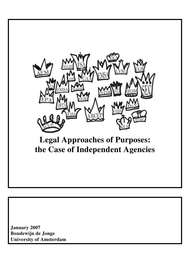 Legal Approaches of Purposes:           the Case of Independent Agencies     January 2007 Boudewijn de Jonge University of...