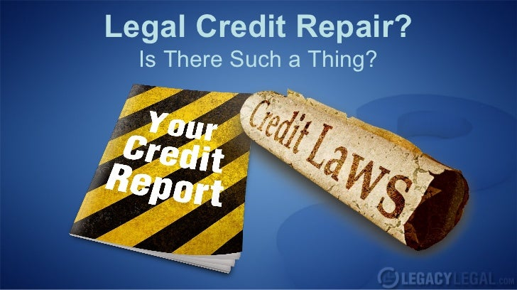 Legal Credit Repair?  Is There Such a Thing?