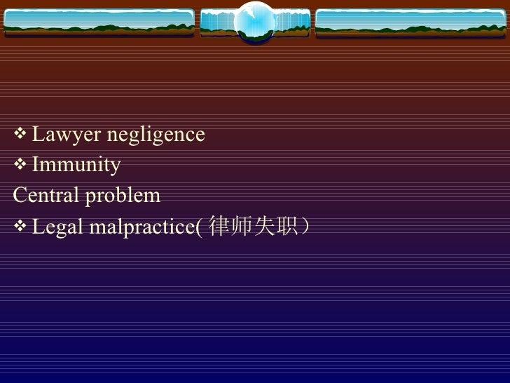 <ul><li>Lawyer negligence  </li></ul><ul><li>Immunity </li></ul><ul><li>Central problem </li></ul><ul><li>Legal malpractic...