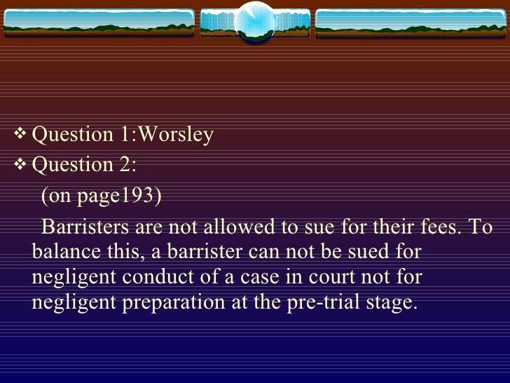 <ul><li>Question 1:Worsley  </li></ul><ul><li>Question 2: </li></ul><ul><li>(on page193) </li></ul><ul><li>Barristers are ...