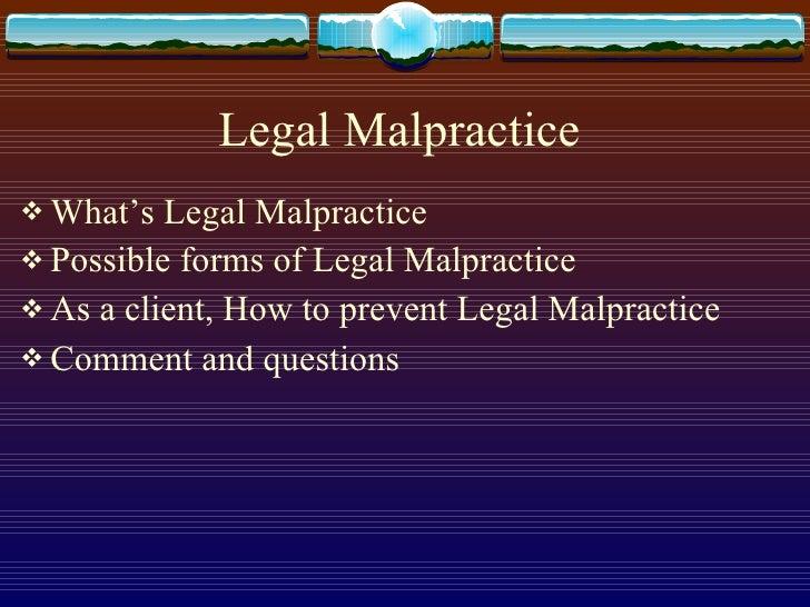 Legal Malpractice  <ul><li>What's Legal Malpractice </li></ul><ul><li>Possible forms of Legal Malpractice </li></ul><ul><l...