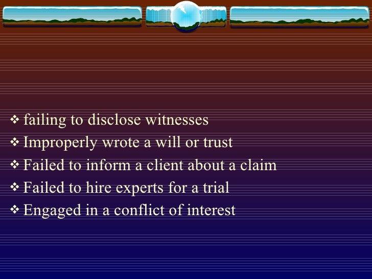 <ul><li>failing to disclose witnesses </li></ul><ul><li>Improperly wrote a will or trust </li></ul><ul><li>Failed to infor...