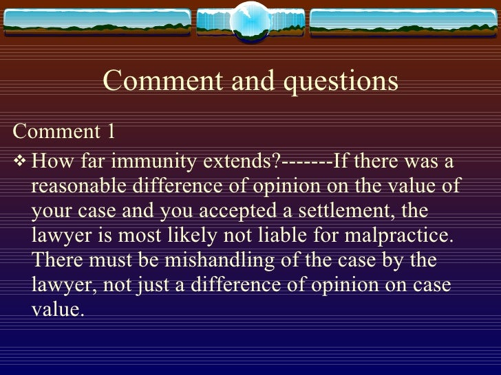 Comment and questions <ul><li>Comment 1 </li></ul><ul><li>How far immunity extends?-------If there was a reasonable differ...