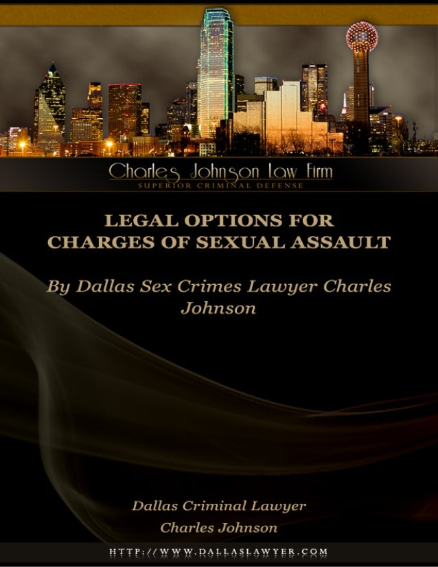 Legal Options for Charges of Sexual Assault                       By Dallas Sex Crimes Lawyer Charles JohnsonIf you are su...