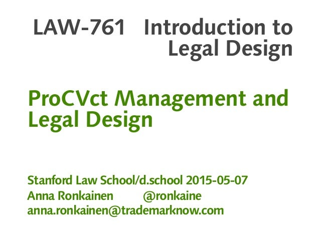 LAW-761 Introduction to Legal Design ProCVct Management and Legal Design Stanford Law School/d.school 2015-05-07 Anna Ronk...