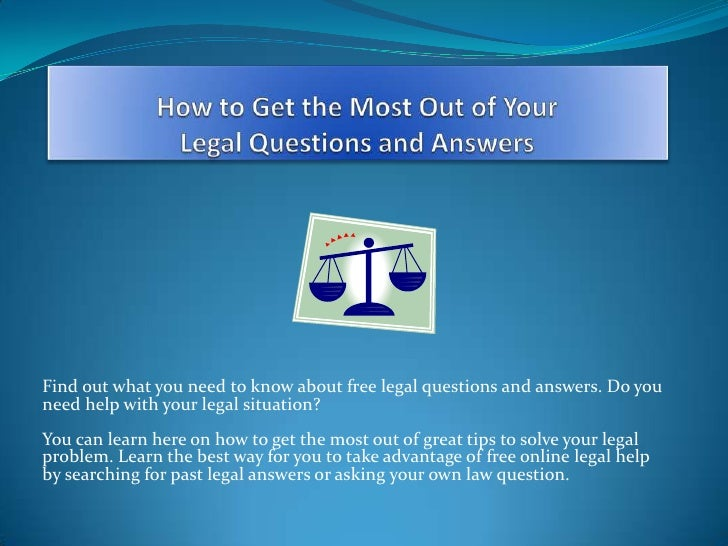 How to Get the Most Out of Your Legal Questions and Answers<br />Find out what you need to know about free legal questions...