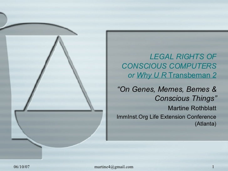 """LEGAL RIGHTS OF CONSCIOUS COMPUTERS or  Why U R  Transbeman  2 """" On Genes, Memes, Bemes & Conscious Things"""" Martine Rothbl..."""