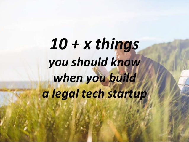 10 + x things you should know when you build a legal tech startup