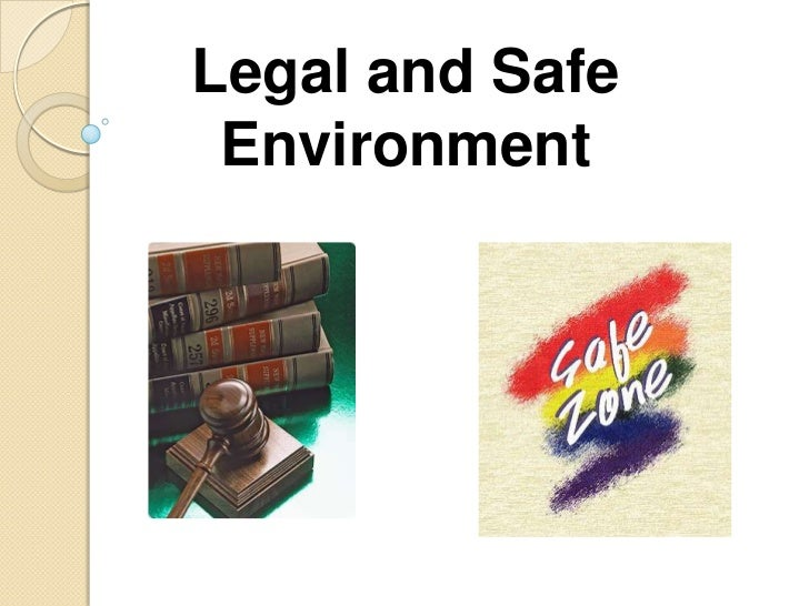Legal and Safe Environment