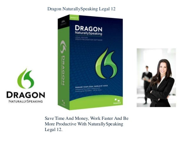 Dragon NaturallySpeaking Legal 12Save Time And Money, Work Faster And BeMore Productive With NaturallySpeakingLegal 12.