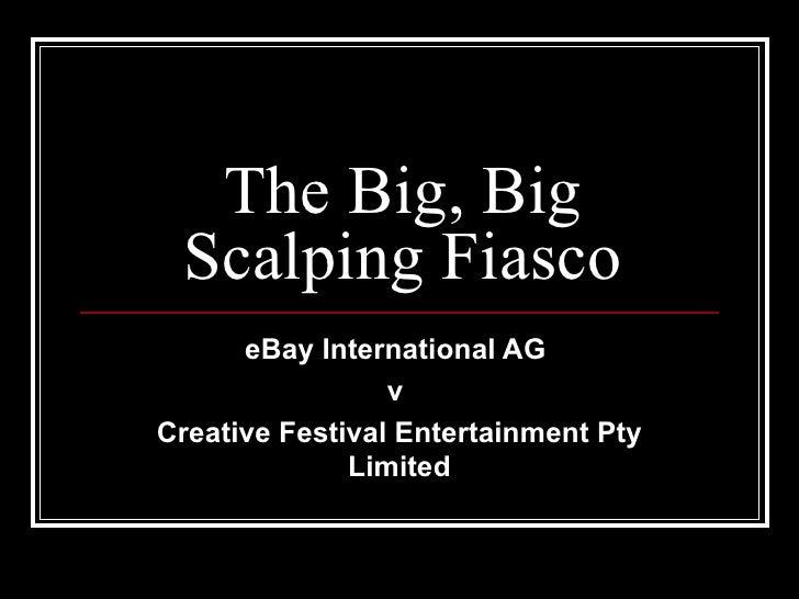 The Big, Big Scalping Fiasco      eBayInternationalAG                 vCreativeFestivalEntertainmentPty           ...