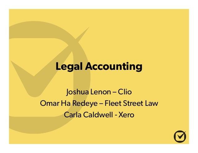 Legal Accounting Joshua Lenon – Clio Omar Ha Redeye – Fleet Street Law Carla Caldwell - Xero
