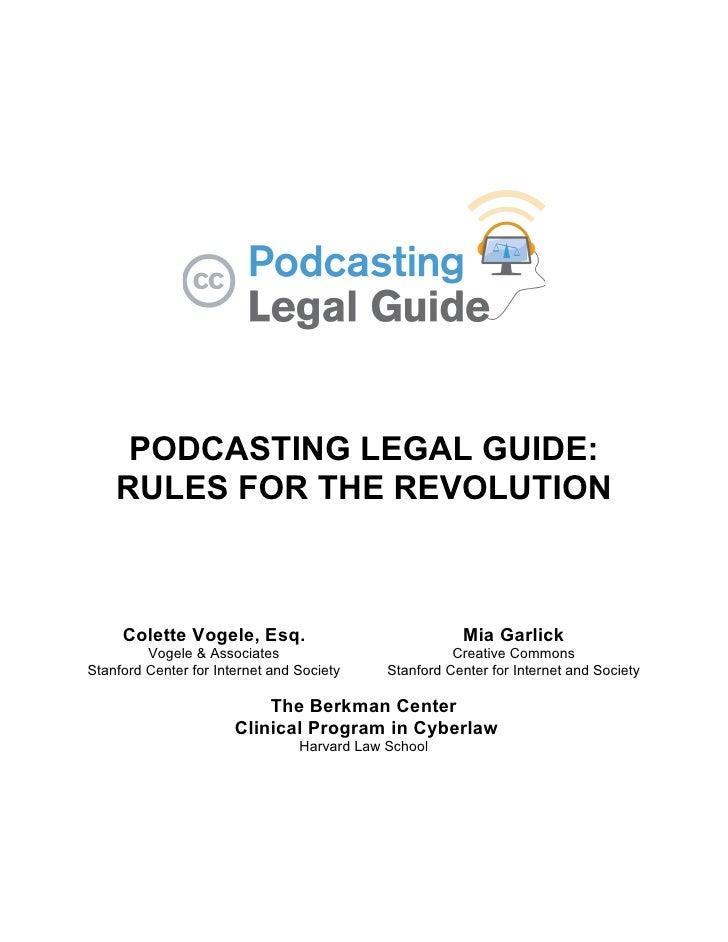 PODCASTING LEGAL GUIDE:     RULES FOR THE REVOLUTION         Colette Vogele, Esq.                                 Mia Garl...