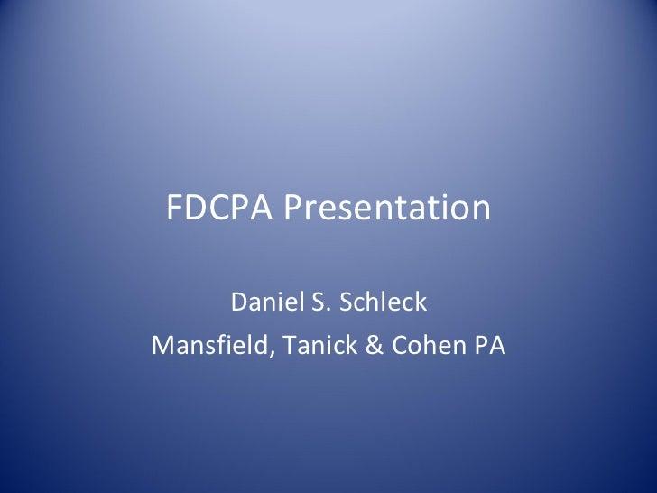 FDCPA Presentation Daniel S. Schleck Mansfield, Tanick & Cohen PA