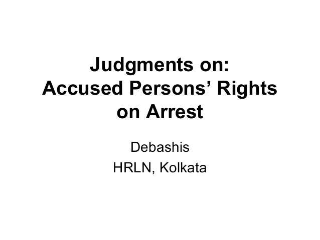 Judgments on:Accused Persons' Rightson ArrestDebashisHRLN, Kolkata