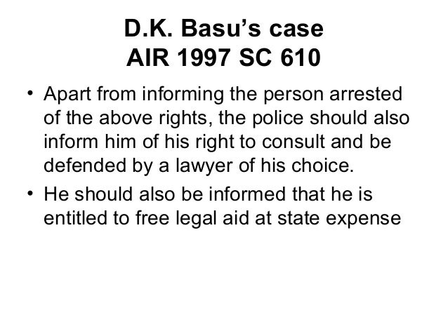 dk basu v state of westbengal Supreme court direction o n arrest in view of the (in dkbasu vs state of west bengal (1997) air 1997 dk basu guideline on arrest.