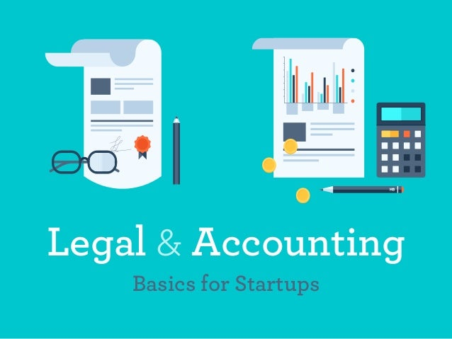 Legal & Accounting  Basics for Startups
