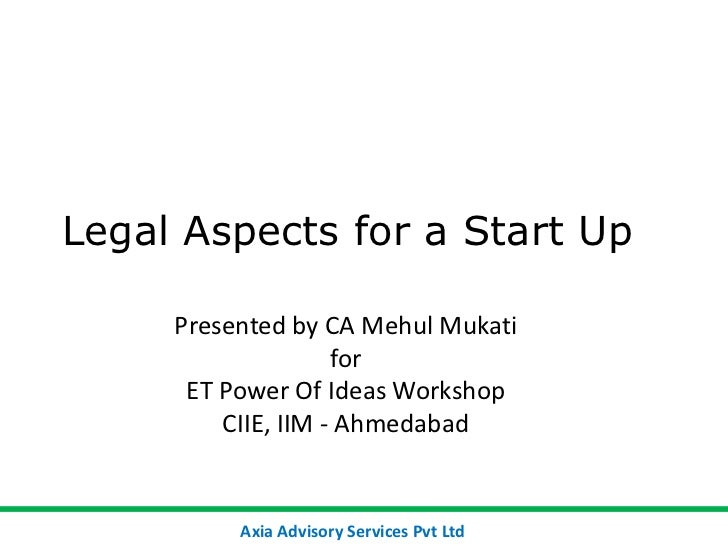 Legal Aspects for a Start Up<br />Presented by CA Mehul Mukati<br />for<br />ET Power Of Ideas Workshop<br />CIIE, IIM - A...