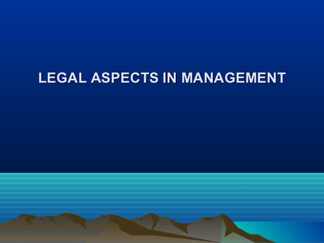 LEGAL ASPECTS IN MANAGEMENT