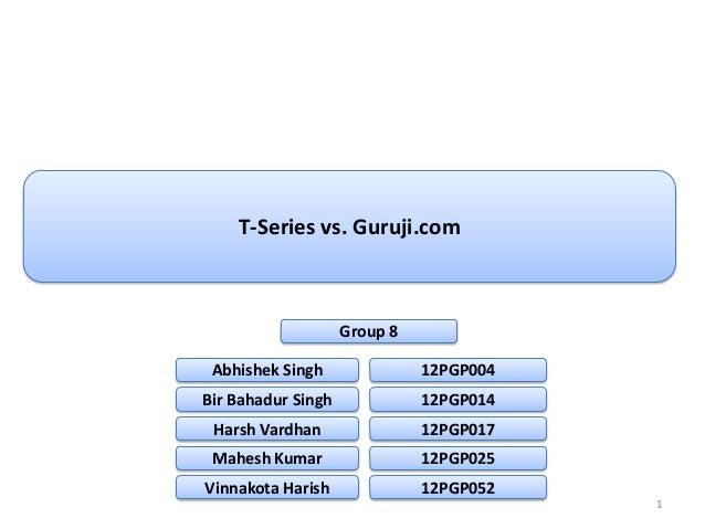T-Series vs. Guruji.com                    Group 8 Abhishek Singh               12PGP004Bir Bahadur Singh             12PG...