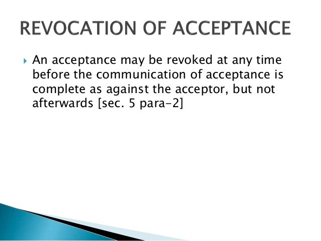  An acceptance may be revoked at any time before the communication of acceptance is complete as against the acceptor, but...