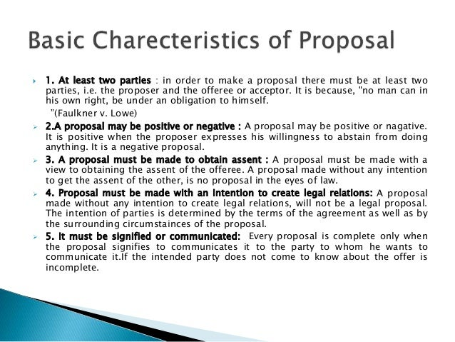  1. At least two parties : in order to make a proposal there must be at least two parties, i.e. the proposer and the offe...