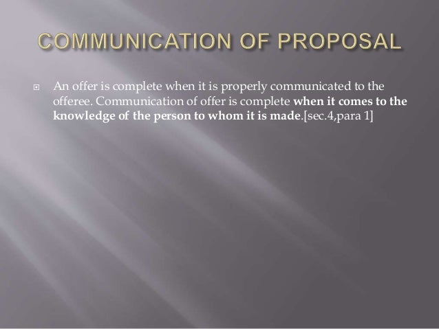  An offer is complete when it is properly communicated to the offeree. Communication of offer is complete when it comes t...