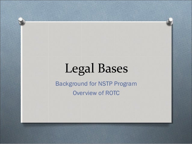 Legal Bases Background for NSTP Program Overview of ROTC