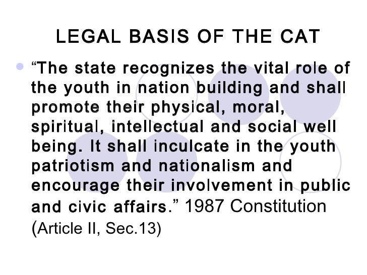 "LEGAL BASIS OF THE CAT   <ul><li>"" The state recognizes the vital role of the youth in nation building and shall promote t..."