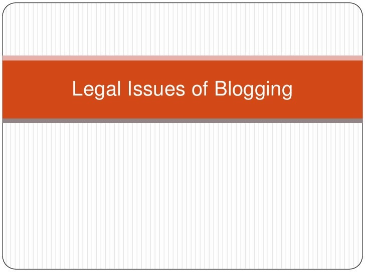 Legal Issues of Blogging<br />