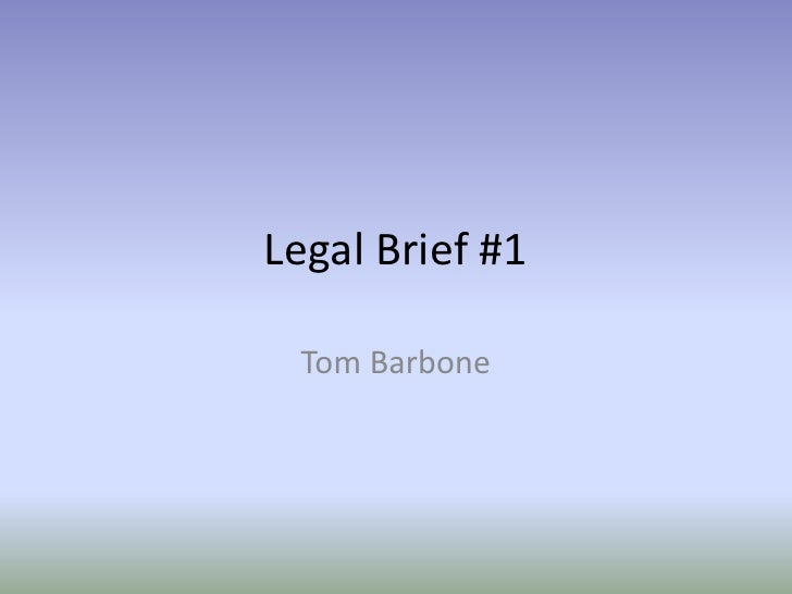 Legal Brief #1<br />Tom Barbone<br />