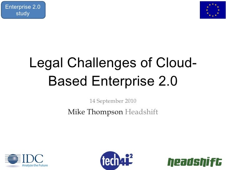 Legal Challenges of Cloud-Based Enterprise 2.0 <ul><li>14 September 2010 </li></ul><ul><li>Mike Thompson  Headshift </li><...