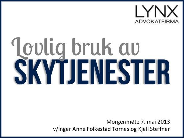 !!SkytjenesterMorgenmøte!7.!mai!2013!v/Inger!Anne!Folkestad!Tornes!og!Kjell!Steffner!Lovlig bruk av