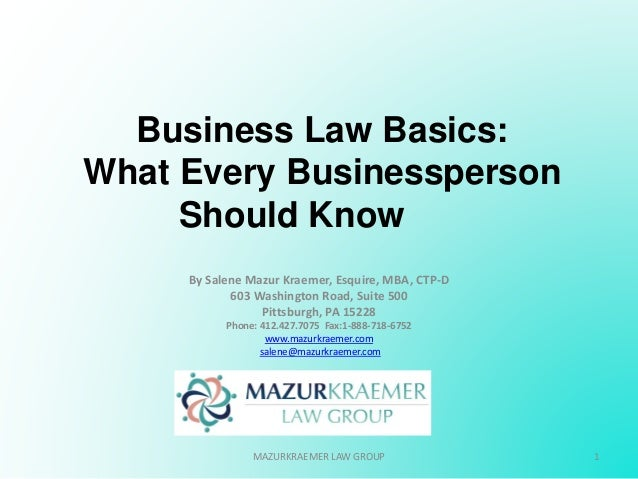 Business Law Basics: What Every Businessperson Should Know By Salene Mazur Kraemer, Esquire, MBA, CTP-D 603 Washington Roa...